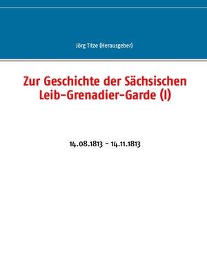 cover image of Zur Geschichte der Sächsischen Leib-Grenadier-Garde (I)