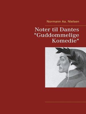 """cover image of Noter til Dantes """"Guddommelige Komedie"""""""