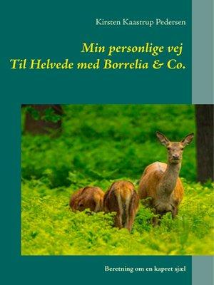 cover image of Min personlige vej  Til Helvede med Borrelia & Co.