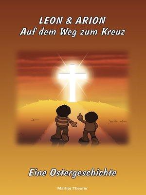 cover image of Leon & Arion  Auf dem Weg zum Kreuz