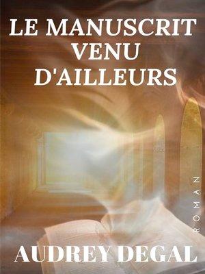 cover image of Le manuscrit venu d'ailleurs