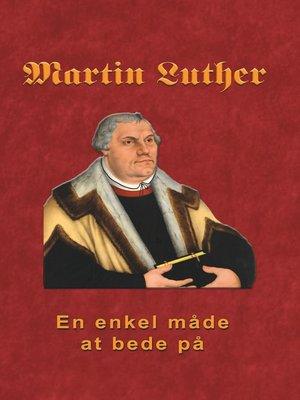 cover image of Martin Luther--En enkel måde at bede på
