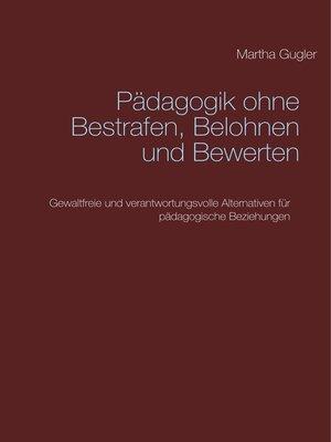 cover image of Pädagogik ohne bestrafen, belohnen und bewerten