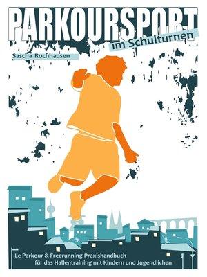 cover image of Le Parkour & Freerunning--Praxishandbuch für das Hallentraining mit Kindern und Jugendlichen