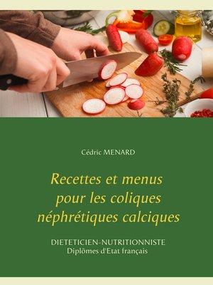 cover image of Recettes et menus pour les coliques néphrétiques calciques