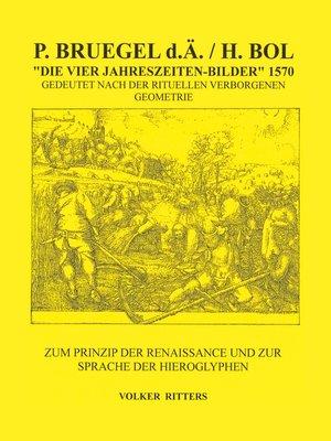 cover image of P. Bruegel d.Ä. / H.Bol >Die vier Jahreszeiten--Bilder< 1570 Gedeutet nach der rituellen verborgenen Geometrie