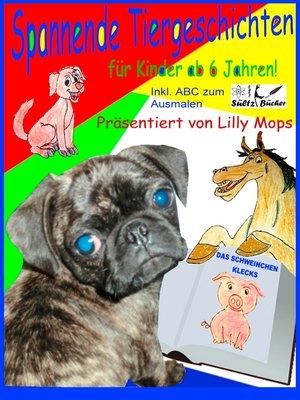 cover image of Spannende Tiergeschichten für Kinder--präsentiert von Lilly Mops
