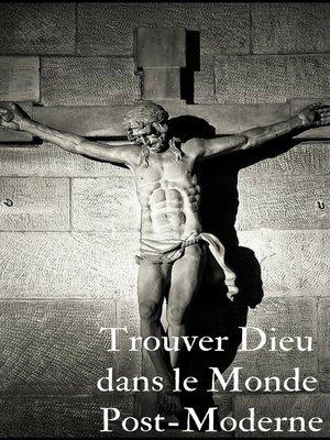 cover image of Trouver le bon dieu dans ce monde post moderne
