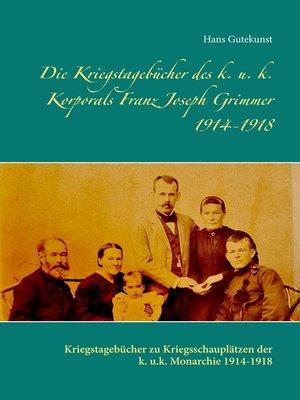 cover image of Die Kriegstagebücher des k. u. k. Korporals Franz Joseph Grimmer 1914-1918