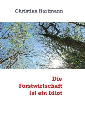 cover image of Die Forstwirtschaft ist ein Idiot