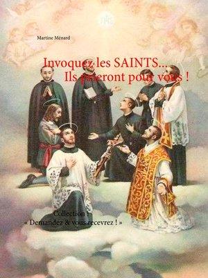cover image of Invoquez les SAINTS... Ils prieront pour vous !