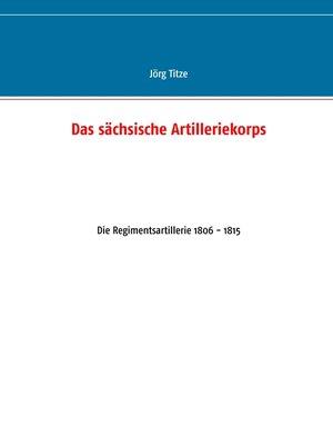 cover image of Das sächsische Artilleriekorps