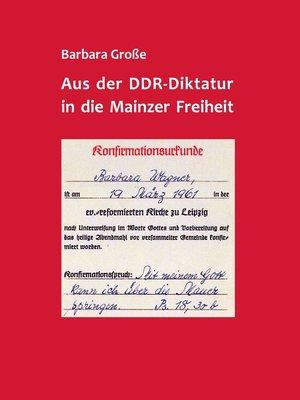 cover image of Aus der DDR-Diktatur in die Mainzer Freiheit