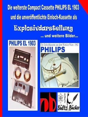cover image of Die welterste Compact Cassette PHILIPS EL 1903 und die unveröffentlichte Einloch-Kassette als Explosivdarstellung