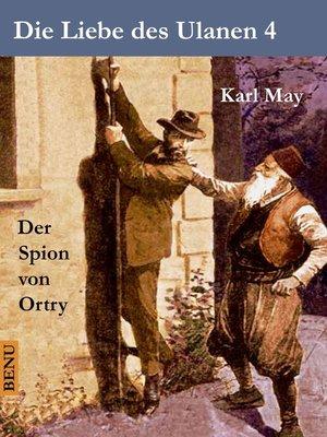cover image of Die Liebe des Ulanen 4  Der Spion von Ortry