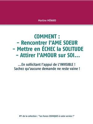 cover image of COMMENT --rencontrer l'AME SOEUR--mettre en ÉCHEC la SOLITUDE--attirer l'AMOUR sur SOI...