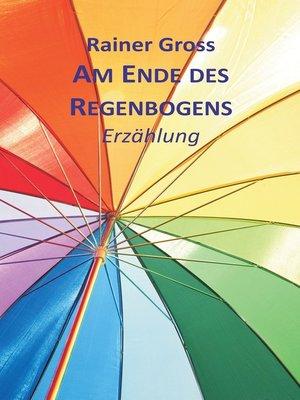 cover image of Am Ende des Regenbogens