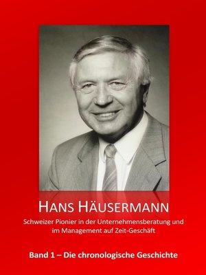 cover image of Hans Häusermann--Schweizer Pionier in der Unternehmensberatung und im Management auf Zeit-Geschäft