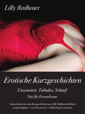 cover image of Erotische Kurzgeschichten--Unzensiert. Tabulos. Scharf.