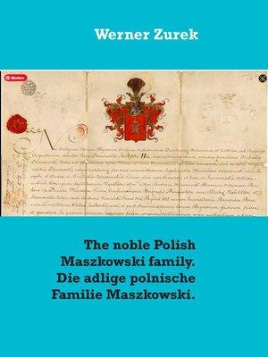 cover image of The noble Polish Maszkowski family. Die adlige polnische Familie Maszkowski.