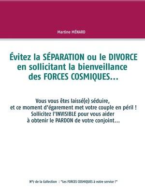 cover image of Évitez la SÉPARATION ou le DIVORCE en sollicitant la bienveillance des FORCES COSMIQUES...