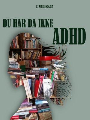 cover image of Du har da ikke ADHD