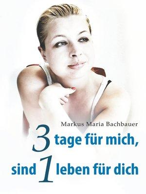 cover image of 3 tage für mich, sind 1 leben für dich