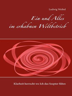 cover image of Ein und Alles im erhabnen Weltbetrieb