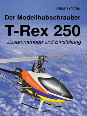 cover image of Der Modellhubschrauber T-Rex 250