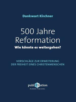 cover image of 500 Jahre Reformation--wie könnte es weitergehen?