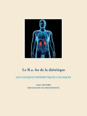 cover image of Le B.a.-ba de la diététique des coliques néphrétiques calciques