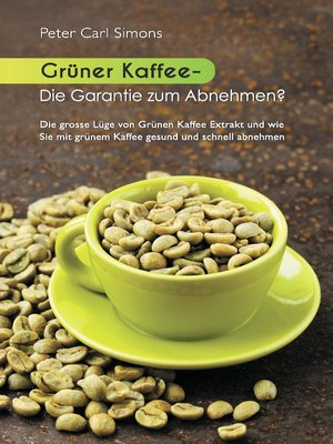 cover image of Grüner Kaffee--Die Garantie zum Abnehmen?