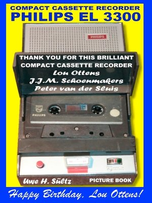 cover image of Compact Cassette Recorder Philips EL 3300--Thank you for this brilliant Compact Cassette Recorder--Lou Ottens--Johannes Jozeph Martinus Schoenmakers--Peter van der Sluis