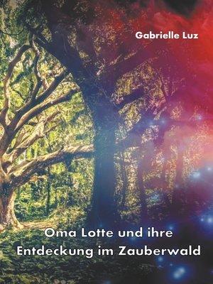 cover image of Oma Lotte und ihre Entdeckung im Zauberwald