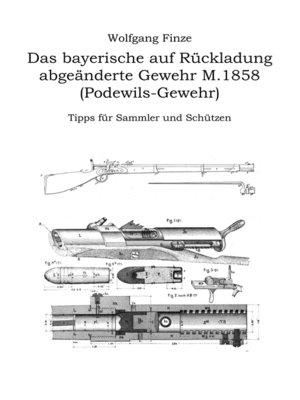 cover image of Das bayerische auf Rückladung abgeänderte Gewehr M.1858 (Podewils-Gewehr)