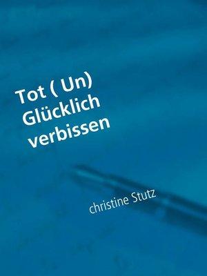 cover image of Tot ( Un) Glücklich verbissen