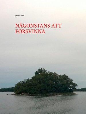 cover image of NÅGONSTANS ATT FÖRSVINNA