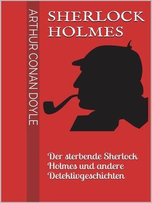 cover image of Sherlock Holmes--Der sterbende Sherlock Holmes und andere Detektivgeschichten
