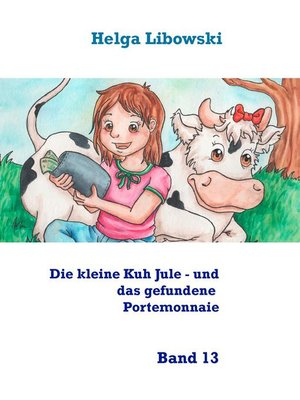cover image of Die kleine Kuh Jule--und das gefundene Portemonnaie, Band 13