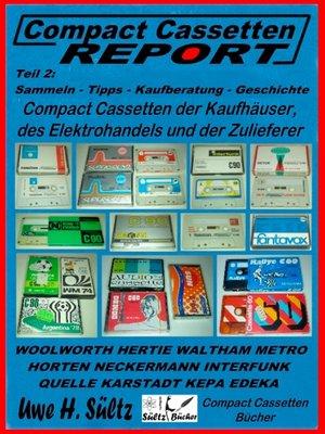 cover image of Compact Cassetten Report--Teil 2--Sammeln--Tipps--Kaufberatung--Kaufhäuser--Elektrohandel--Zulieferer