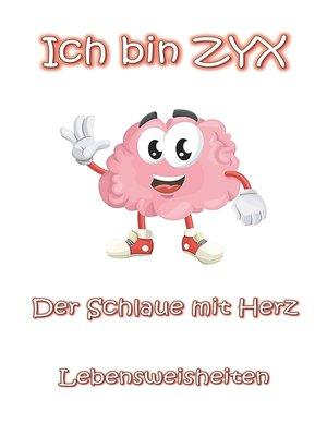 cover image of Ich bin ZYX--Der Schlaue mit Herz