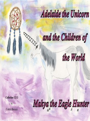 cover image of Adelaide the Unicorn and the Children of the World--Makya the Eagle Hunter