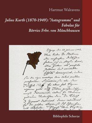 """cover image of Julius Kurth (1870-1949)--""""Autogramme"""" und Fabulae für Börries Frhr. von Münchhausen"""