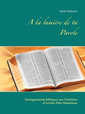 cover image of A la lumière de ta Parole