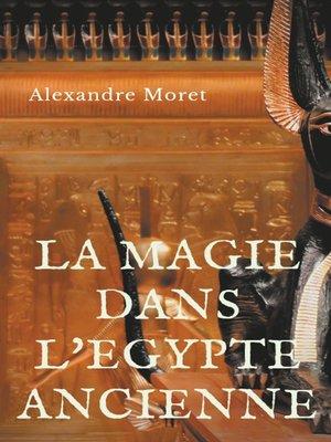 cover image of La magie dans l'Egypte ancienne