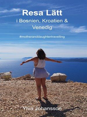 cover image of Resa Lätt i Bosnien, Kroatien & Venedig