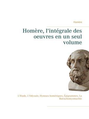 cover image of Homère, l'intégrale des oeuvres en un seul volume