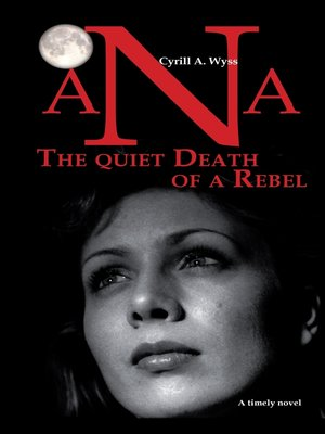 cover image of Ana--The quiet Death of a Rebel