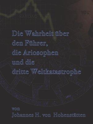 cover image of Die Wahrheit über den Führer, die Ariosophen und die dritte Weltkatastrophe