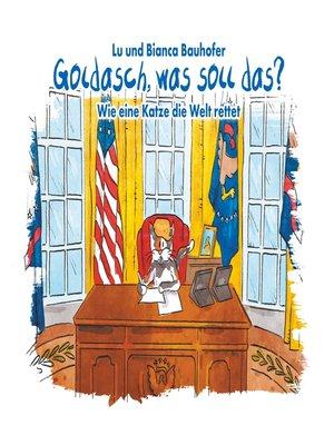 cover image of Goldasch, was soll das?
